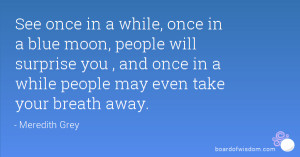 See once in a while, once in a blue moon, people will surprise you ...