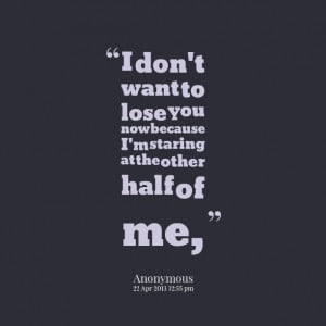 Quotes Picture: i don't want to lose you now because i'm staring at ...