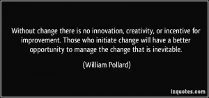 Without change there is no innovation, creativity, or incentive for ...