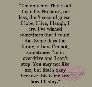 Only ME , That is all I can be