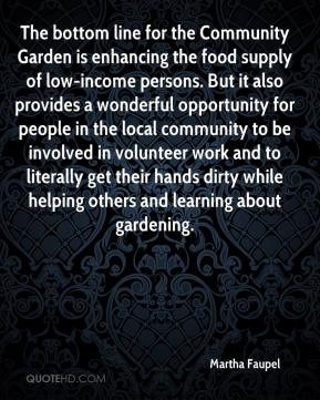 Martha Faupel - The bottom line for the Community Garden is enhancing ...