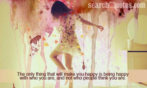 The only thing that will make you happy is being happy with who you ...