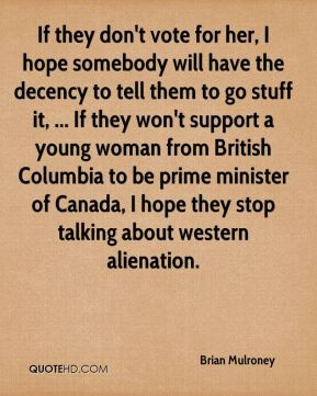 Brian Mulroney - If they don't vote for her, I hope somebody will have ...