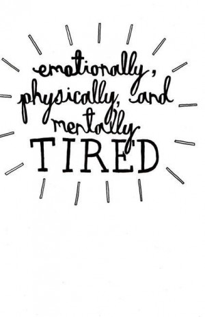 Emotionally physically and mentally tired