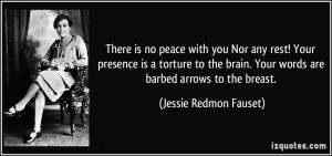 There is no peace with you Nor any rest! Your presence is a torture to ...