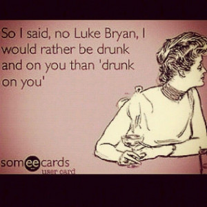 Luke Bryan Sayings | Luke Bryan. | Quotes..