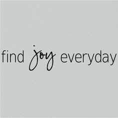 find joy everyday #findyourjoy More