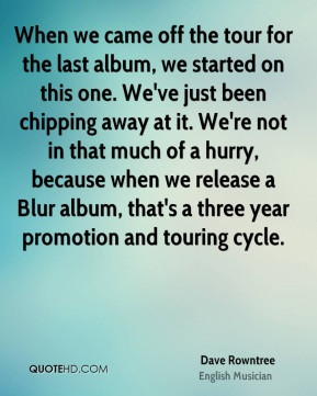 Dave Rowntree - When we came off the tour for the last album, we ...
