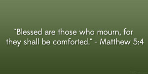 Blessed are those who mourn, for they shall be comforted ...