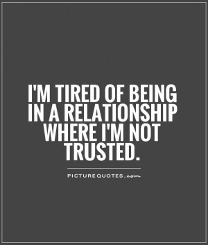 ... tired of being in a relationship where I'm not trusted. Picture Quote