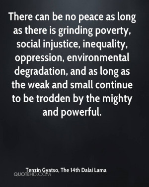 as long as there is grinding poverty, social injustice, inequality ...