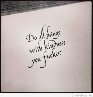 Do all things with kindness funny quote on imgfave