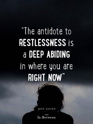 Antidote to Restlessness