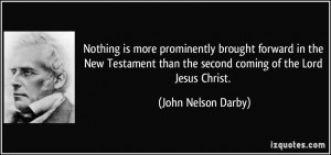 ... than the second coming of the Lord Jesus Christ. - John Nelson Darby