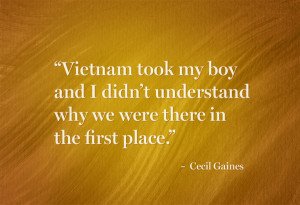 Vietnam took my boy and I didn't understand why we were there in the ...