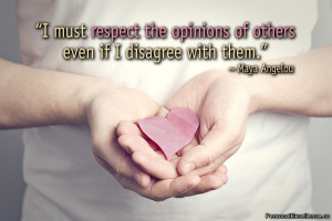 "Inspirational Quote: ""I must respect the opinions of others even if ..."