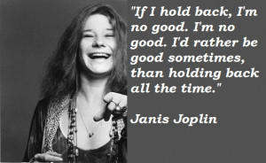 ... Gallery of the Great Quotes from Great Figure: Janis Joplin Quotes