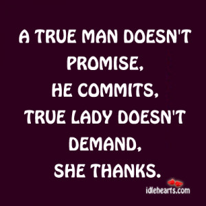 true man doesn t promise he commits a true woman doesn t demand she ...