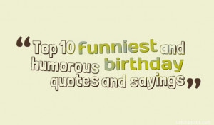 Top 10 funniest and humorous birthday quotes and sayings