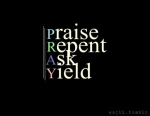 Praise repent ask yield