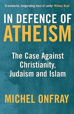 In Defence Of Atheism: The Case Against Christianity, Judaism And ...