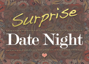 you are planning or have successfully pulled off a surprise date night ...