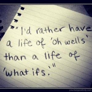 Quote #128 – I'd rather have a life of oh Wells, than a life of ...