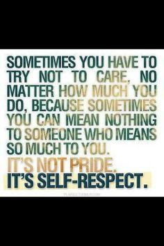 ... who means so much to you. It's not pride. It's self-respect. - Quotes