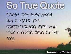 ... keeps your communication lines with your children open all the time