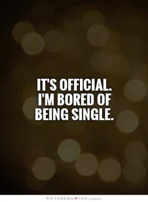 Being Single Quotes Bored Quotes