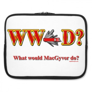 Macgyver Funny Quotes What would macgyver do laptop