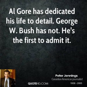 Al Gore has dedicated his life to detail. George W. Bush has not. He's ...