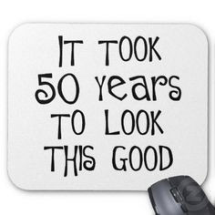 turning 50 quotes pictures | 50th birthday, 50 years to look this good ...