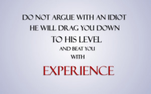 Do Not Argue With Idiot (click to view)
