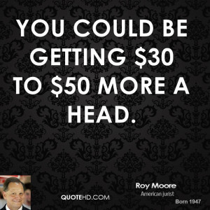 You could be getting $30 to $50 more a head.