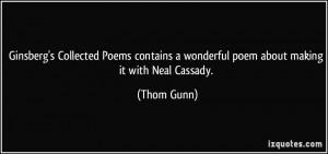 ... wonderful poem about making it with Neal Cassady. - Thom Gunn