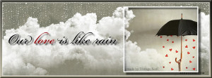 Our Love Is Like Quotes http://wondrouspics.com/rain-cover-photos ...