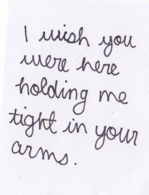 wish you were here holding me tight in your arms