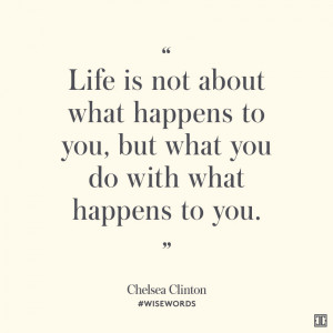 ... what you do with what happens to you.