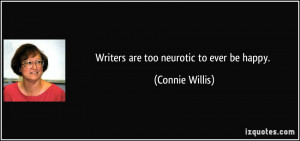 Writers are too neurotic to ever be happy. - Connie Willis