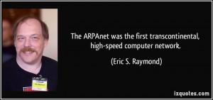 ... first transcontinental, high-speed computer network. - Eric S. Raymond