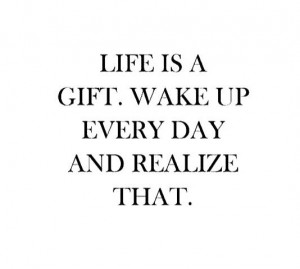 life-is-a-gift-wake-up-every-day-and-realize-that-20130521877.jpg