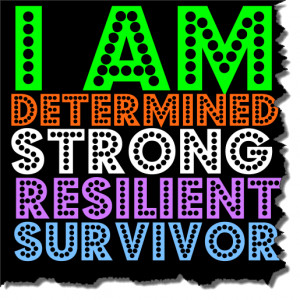 am Determined – Strong – Resilient – Survivor