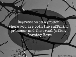 Depression is a prison where you are both the suffering prisoner and ...