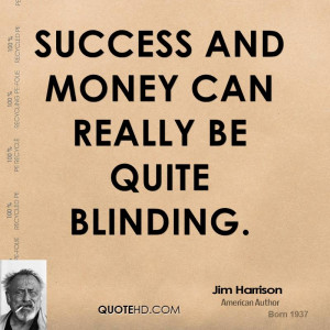 Success and money can really be quite blinding.