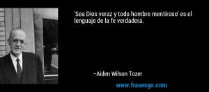 mentiroso 39 es el lenguaje de la fe verdadera Aiden Wilson Tozer