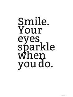 Quotes About Eyes And Smile Smile Your Eyes Sparkle When