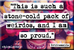 Bridesmaids Stone-Cold Pack of Weirdos Quote Fridge Magnet or Pocket ...