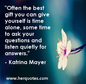 Alone Time Quotes Yourself is time alone,