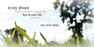 In my dream you're my prince charming but in real life you are... my ...
